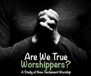 Are We True Worshippers?