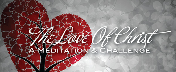 The Love Of Christ:  A Meditation And Challenge
