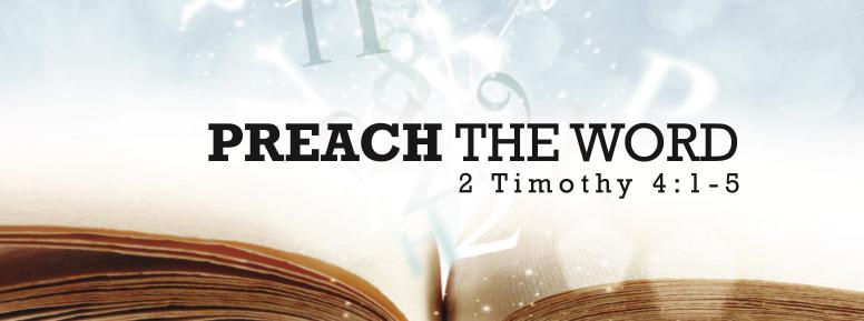 Preach The Word 2 Tim. 4. 1-5