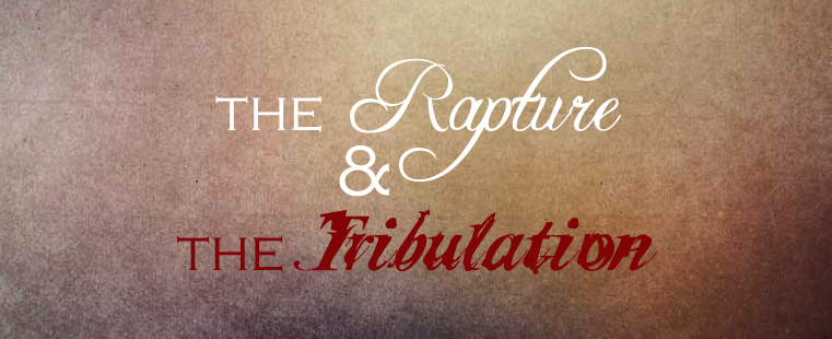 The Rapture & The Tribulation