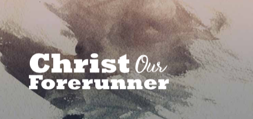 Christ Our Forerunner