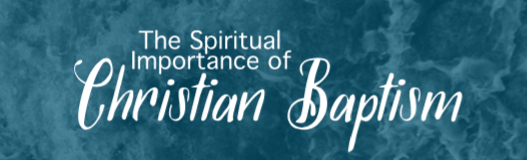 The Spiritual Importance of Christian Baptism