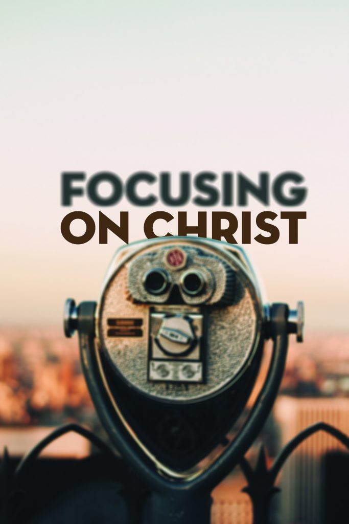 Focusing on Christ