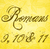 Romans 9, 10 & 11