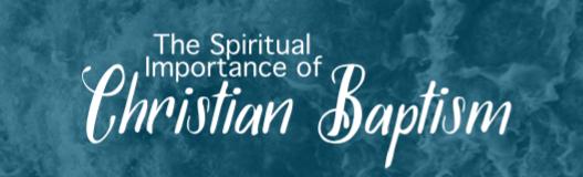 The Spiritual Importance of Christian Baptism
