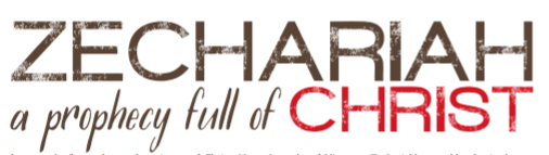 Zechariah: A Prophecy Full of Christ