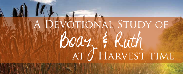 A devotional Study of Boaz and Ruth at Harvest time