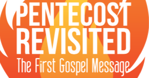 Pentecost Revisited – The First Gospel Message